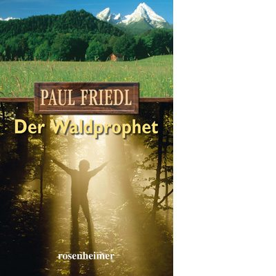 Buchtitel Paul Friedl Der Waldprophet